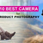 10 Best Camera for Product Photography In 2021