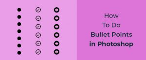 How to do bullet points in photoshop